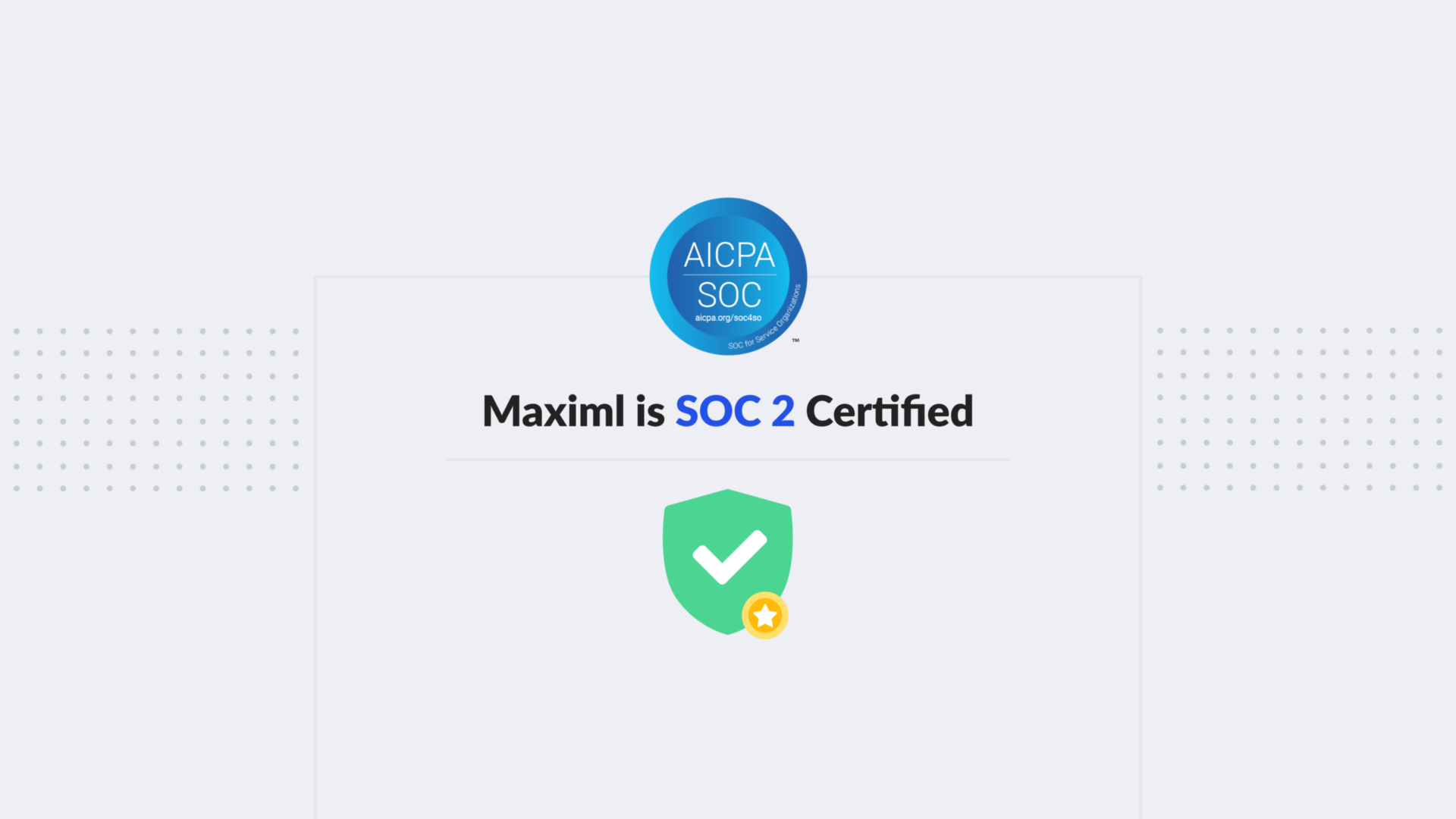 "<a style=""color:black"" href=""/announcement/awards-and-certifications/maximl-becomes-soc-2-certified/"">Maximl becomes SOC 2 certified.</a>"